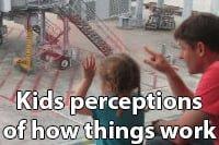 Kids perceptions of how things work