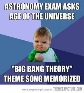 Big Bang Theory Meme showing a toddler fist pumping with words 'Astronomy exam asks age of the Universe...