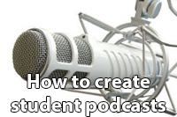 How to create student podcasts