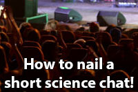 How to nail a science chat