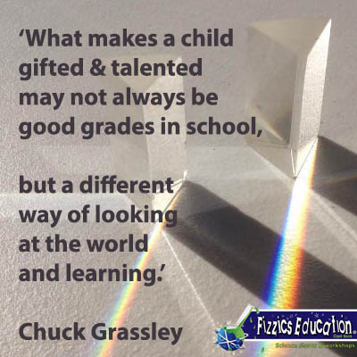 'What makes a child gifted and talented may not always be good grades in school, but a different way of looking at the world and learning.' Chuck Grassley