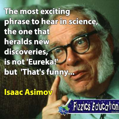 thats funny quote isaac asimov; The most exciting phrase to hear in science, the one that heralds new discoveries, is not 'Eureka!' but 'That's funny...
